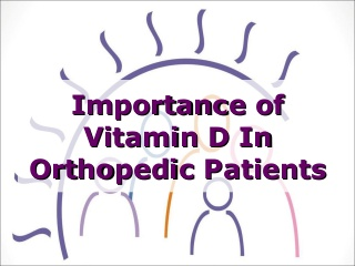 Importance of vitamin d in orthopaedic patients