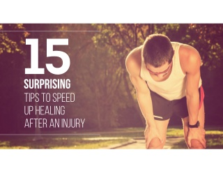 15 Surprising Tips to Speed up Healing After an Injury
