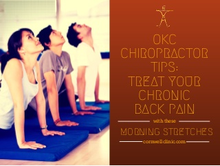 OKC Chiropractor Tips: Treat Your Chronic Back Pain with these Morning Stretches