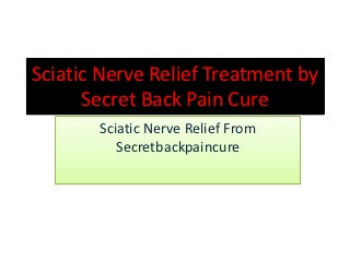 Sciatic nerve relief treatment by secret back pain cure