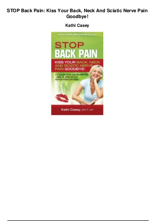 Stop back pain kiss your back neck and sciatic nerve pain goodbye