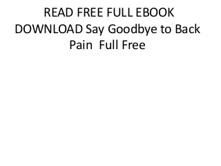 READ FREE FULL EBOOK DOWNLOAD Goodbye Back Pain: A Suffers Guide to Full Back Recovery and Future Prevention Full E-Book