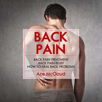 to Back Pain: Back Pain Treatment: Back Pain Relief: How To Heal Back ...