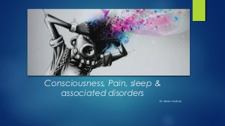 Consciousness, pain, sleep & associated disorders