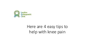 London orthopaedic 4 Easy Tips To Help With Knee Pain