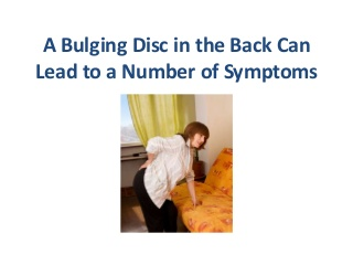 A Bulging Disc in the Back Can Lead to a Number of Symptoms