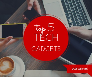 Top 5 Tech Gadgets of 2015