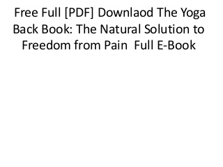 Free Full [PDF] Downlaod The Yoga Back Book: The Natural Solution to Freedom from Pain Full E-Book