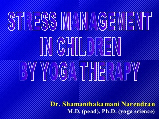 Stress Management in Children by Yoga Therapy.ppt
