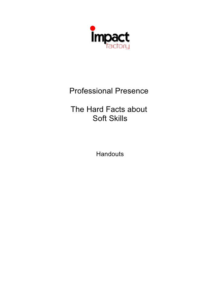 Professional Presence Handouts Impact Factory Winter 2009