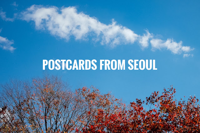 POSTCARDS FROM SEOUL: AUTUMN IN SEOUL 2015! - eatandtreats ...