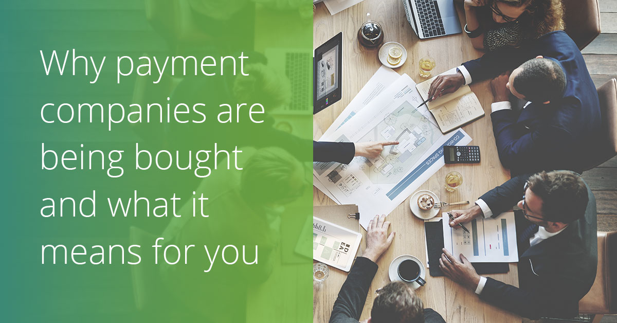 ... buying other payment companies and what it means for your business