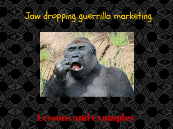Guerrilla Marketing Lessons and Examples ... 14 Jaw-Dropping Ones