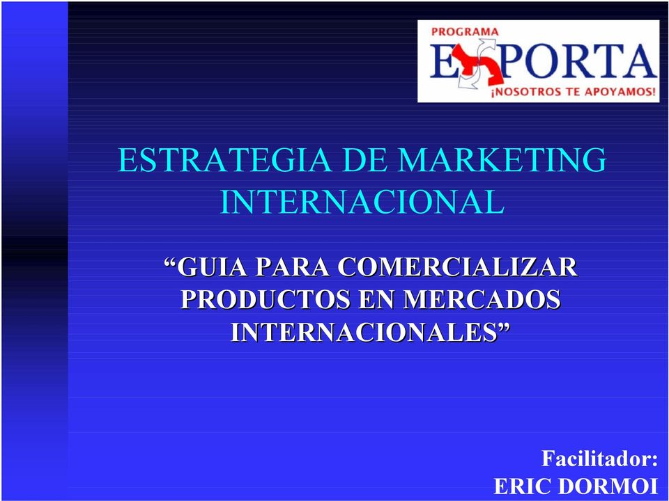 Facilitador: ERIC DORMOI ESTRATEGIA DE MARKETING INTERNACIONAL GUIA ...