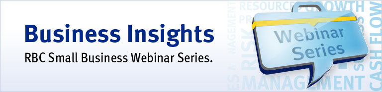 Business Insights RBC Small Business Webinar Series.