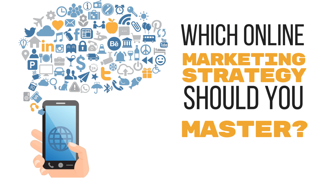 Which Online Marketing Strategy Should You Master First?