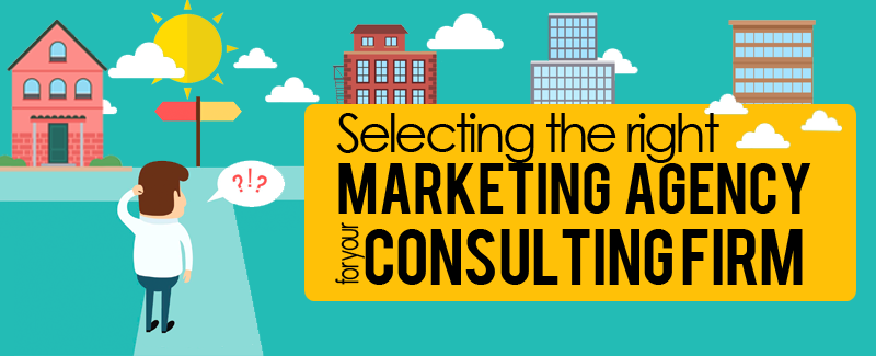 Selecting the Right Marketing Agency for Your Consulting Firm