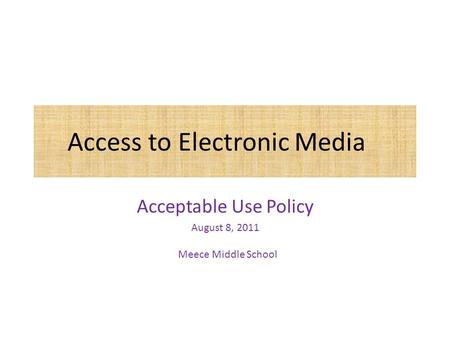 Access to Electronic Media Acceptable Use Policy August 8, 2011 Meece ...