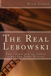 The Real Lebowski: The Third Act of Movie Director John Milius torrent downlaod