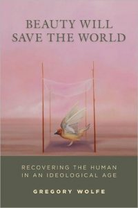 Beauty Will Save the World: Recovering the Human in an Ideological Age torrent downlaod