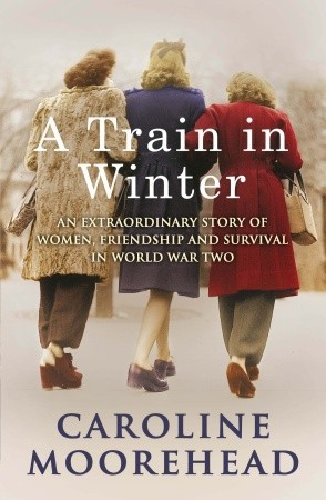 Download free pdf A Train in Winter: An Extraordinary Story of Women, Friendship and Survival in World War Two