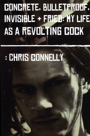 Download free pdf Concrete, Bulletproof, Invisible + Fried: My Life as a Revolting Cock