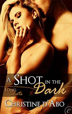 Download free pdf A Shot in the Dark  <small>(Long Shots #2)</small>