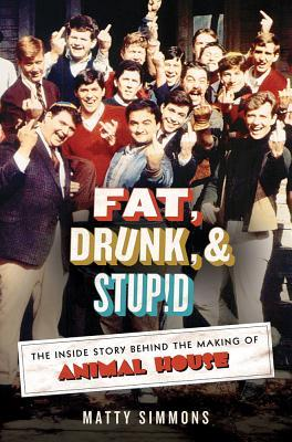 Download free pdf Fat, Drunk, and Stupid: The Inside Story Behind the Making of Animal House