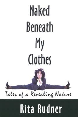 Download free pdf Naked Beneath My Clothes: Tales of a Revealing Nature