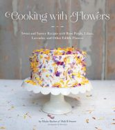 Cooking with Flowers: Sweet and Savory Recipes with Rose Petals, Lilacs, Lavender, and Other Edible Flowers torrent downlaod