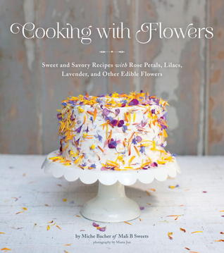 Download free pdf Cooking with Flowers: Sweet and Savory Recipes with Rose Petals, Lilacs, Lavender, and Other Edible Flowers