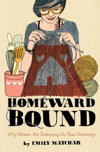 Homeward Bound: Why Women are Embracing the New Domesticity torrent downlaod