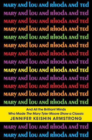 Download free pdf Mary and Lou and Rhoda and Ted: And All the Brilliant Minds Who Made The Mary Tyler Moore Show a Classic