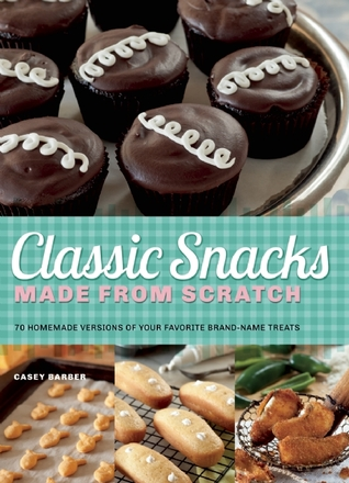Download free pdf Classic Snacks Made from Scratch: 70 Homemade Versions of Your Favorite Brand-Name Treats