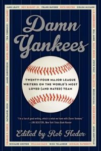 Damn Yankees: Twenty-Four Major League Writers on the World's Most Loved  <small>(and Hated)</small> Team torrent downlaod
