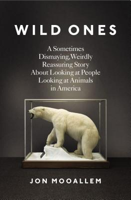 Download free pdf Wild Ones: A Sometimes Dismaying, Weirdly Reassuring Story About Looking at People Looking at Animals in America