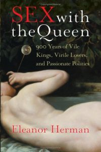 Sex with the Queen: 900 Years of Vile Kings, Virile Lovers, and Passionate Politics torrent downlaod