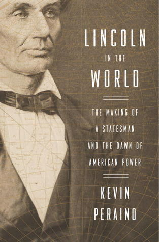 Download free pdf Lincoln in the World: The Making of a Statesman and the Dawn of American Power