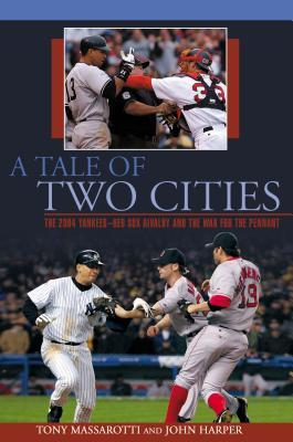Download free pdf A Tale of Two Cities: The 2004 Yankees-Red Sox Rivalry and the War for the Pennant