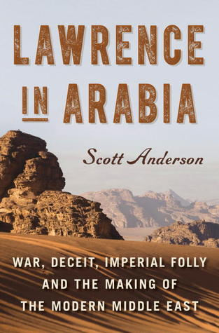 Download free pdf Lawrence in Arabia: War, Deceit, Imperial Folly, and the Making of the Modern Middle East