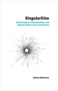 Singularities: Technoculture, Transhumanism, and Science Fiction in the 21st Century torrent downlaod