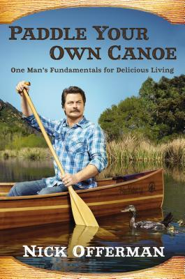Download free pdf Paddle Your Own Canoe: One Man's Fundamentals for Delicious Living
