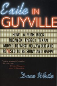 Exile in Guyville: How a Punk Rock Redneck Faggot Texan Moved to West Hollywood and Refused to Be Shiny and Happy torrent downlaod