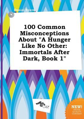 Download free pdf 100 Common Misconceptions about a Hunger Like No Other: Immortals After Dark, Book 1