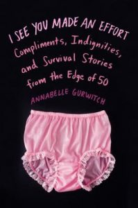 I See You Made an Effort: Compliments, Indignities, and Survival Stories from the Edge of 50 torrent downlaod