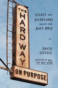 The Hard Way on Purpose: Essays and Dispatches from the Rust Belt torrent downlaod
