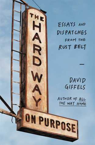 Download free pdf The Hard Way on Purpose: Essays and Dispatches from the Rust Belt