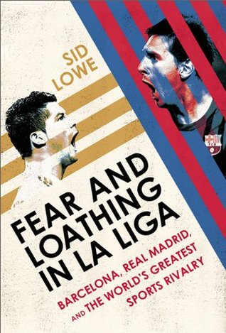 Download free pdf Fear and Loathing in La Liga: Barcelona, Real Madrid, and the World's Greatest Sports Rivalry