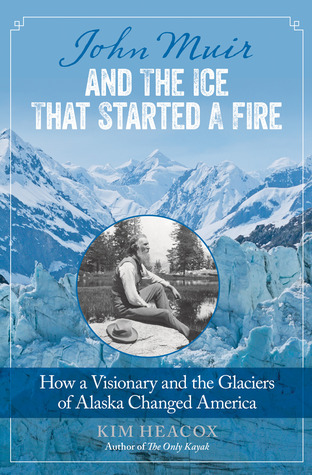 Download free pdf John Muir and the Ice That Started a Fire: How a Visionary and the Glaciers of Alaska Changed America