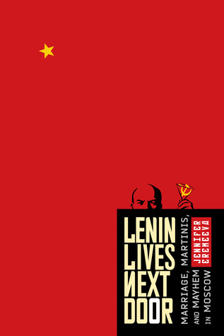 Download free pdf Lenin Lives Next Door: Marriage, Martinis, and Mayhem in Moscow